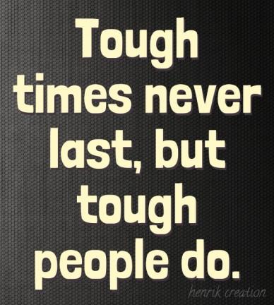 Tough times never last, but tough people do. henrik creation