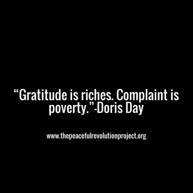 """""""gratitude is riches. complaint is poverty.""""–doris day www.thepeacefulrevolutionproject.org"""
