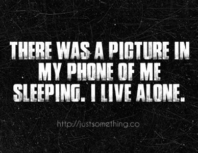 There was a picture in my phone of me sleeping. i live alone. http://justsomething.co