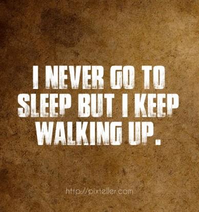 I never go to sleep but i keep walking up. http://pixteller.com