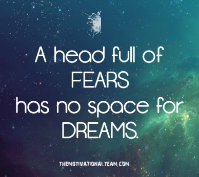 A head full of fears has no space for dreams. themotivationalteam.com