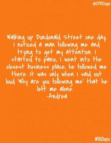 @cpdcngo walking up dundonald street one day, i noticed a man following me and trying to get my attention. i started to panic, i went into the closest business place, he follo