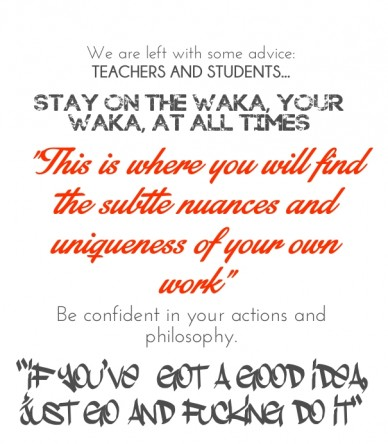 """We are left with some advice: teachers and students... stay on the waka, your waka, at all times """"this is where you will find the subtle nuances and uniqueness of your own wor"""