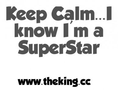 Keep calm...i know i'm a superstar www.theking.cc