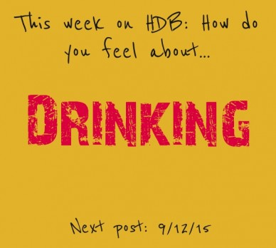 This week on hdb: how do you feel about... drinking next post: 9/12/15
