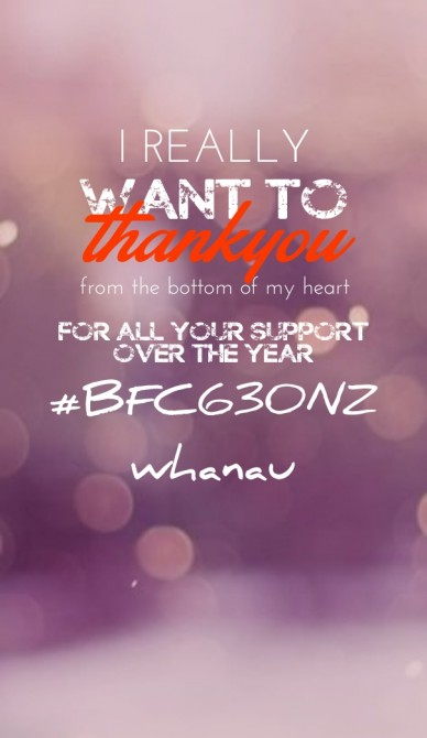 I really want to thankyou from the bottom of my heart for all your support over the year #bfc630nz whanau