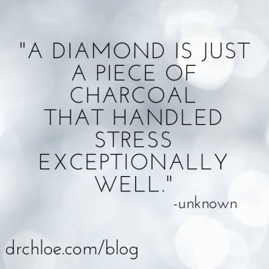 """""""a diamond is just a piece of charcoal that handled stress exceptionally well."""" drchloe.com/blog -unknown"""