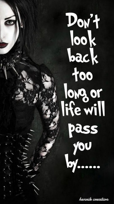 Don't look back too long or life will pass you by...... henrik creation