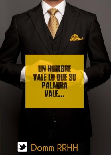 Un hombre vale lo que su palabra vale... domm rrhh