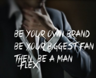 Be your own brand be your biggest fan then, be a man -flex