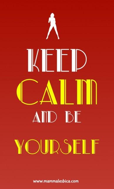 Keep calmand be yourself www.mammalesbica.com