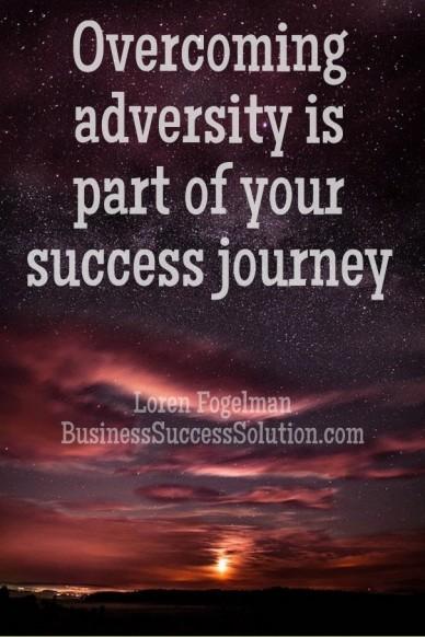 Overcoming adversity is part of your success journey loren fogelman businesssuccesssolution.com