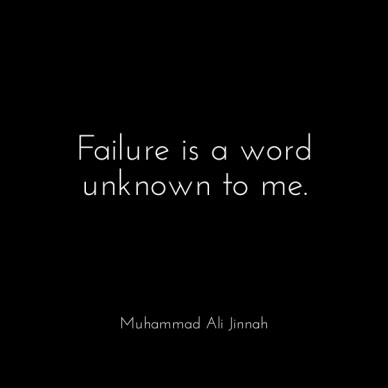 Failure is a word unknown to me. muhammad ali jinnah