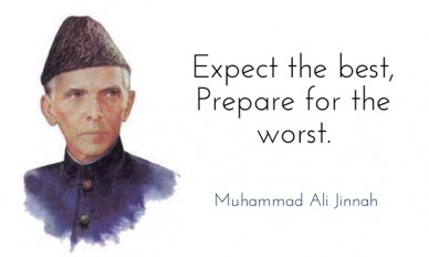 Expect the best, prepare for the worst. muhammad ali jinnah