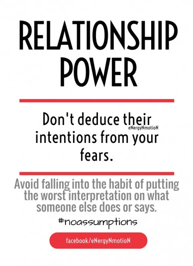 Don't deduce their intentions from your fears. #noassumptions facebook/energynmotion relationship power energynmotion avoid falling into the habit of putting the worst interpr