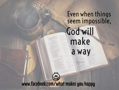 Even when things seem impossible, www.facebook.com/what makes you happy god will make a way