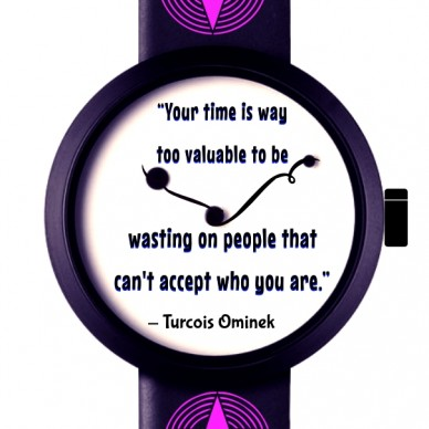 """""""your time is way too valuable to be wasting on people that can't accept who you are."""" - turcois ominek"""