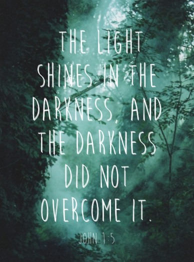 The light shines in the darkness, and the darkness did not overcome it. john 1:5
