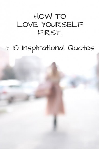 How to love yourselffirst. + 10 inspirational quotes