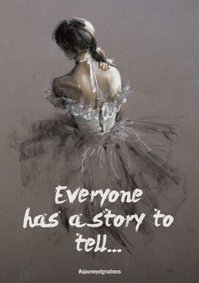 Everyone has a story to tell... #ajourneyofgreatness