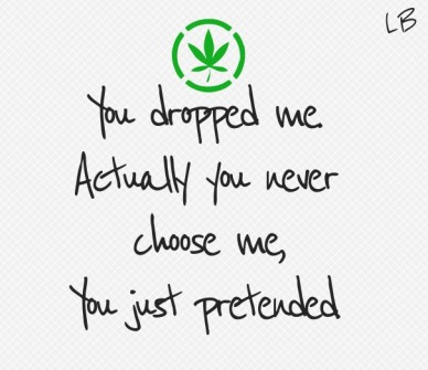 You dropped me. actually you never choose me, you just pretended. lb
