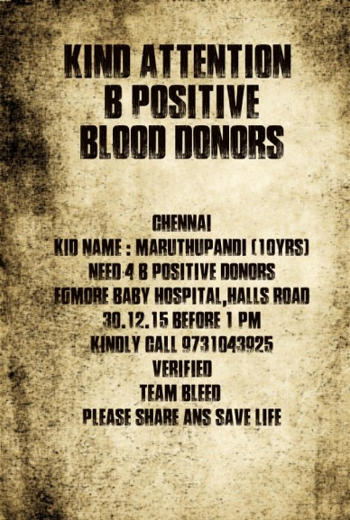 Kind attention b positiveblood donors chennaikid name : maruthupandi (10yrs) need 4 b positive donorsegmore baby hospital,halls road30.12.15 before 1 pmkindly call 9731043925#
