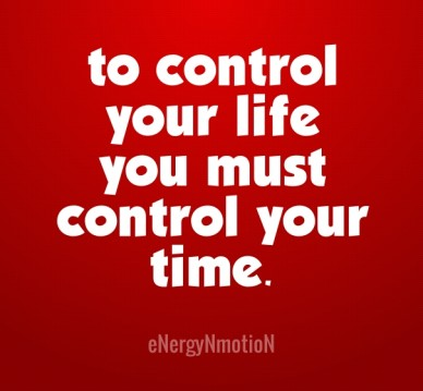 To control your life you must control your time. energynmotion
