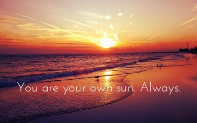You are your own sun. always.