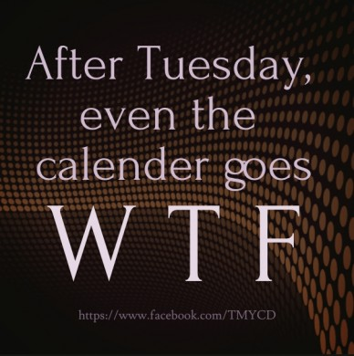After tuesday, even the calender goesw t f https://www.facebook.com/tmycd