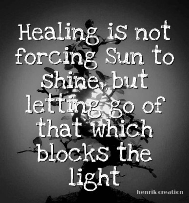 Healing is not forcing sun to shine, but letting go of that which blocks the light henrik creation