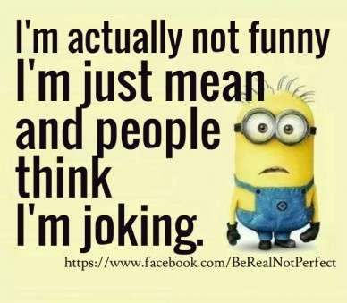 I'm actually not funny https://www.facebook.com/berealnotperfect i'm just mean and people think i'm joking.