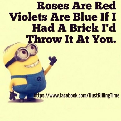 Https://www.facebook.com/ijustkillingtime roses are red violets are blue if i had a brick i'd throw it at you.