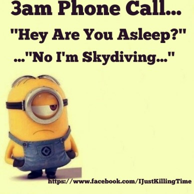 "3am phone call... https://www.facebook.com/ijustkillingtime ""hey are you asleep?"" ...""no i'm skydiving..."""