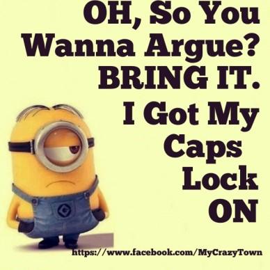 Oh, so you wanna argue? bring it. https://www.facebook.com/mycrazytown i got my caps lock on