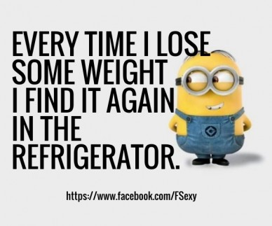 Every time i lose some weight i find it again in the refrigerator. https://www.facebook.com/fsexy