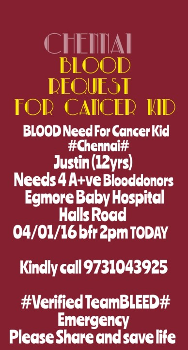 Chennai blood request for cancer kid ❗blood need for cancer kid❗ #chennai# justin (12yrs) needs 4 a+ve blooddonors egmore baby hospitalhalls road 04/01/16 bfr 2pm today kindly