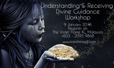Understanding & receiving divine guidance workshop 9 january 2016register at:the violet flame kl, malaysia+603 - 2095 9868 www.karishmagill.com