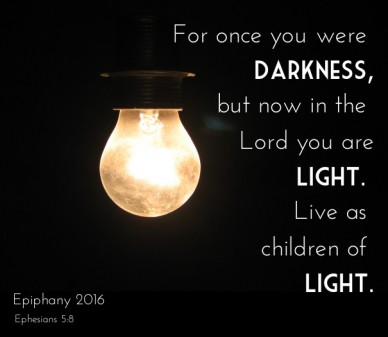 For once you were darkness,but now in the lord you arelight. live as children of light. epiphany 2016 ephesians 5:8