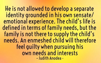He is not allowed to develop a separate identity grounded in his own sensate/emotional experience. the child's life is defined in terms of family needs, but the family is not
