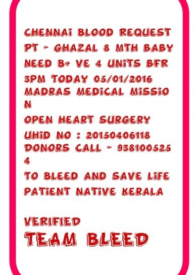 Chennai blood request pt - ghazal 8 mth babyneed b+ ve 4 units bfr3pm today 05/01/2016madras medical missionopen heart surgeryuhid no : 20150406118donors call - 9381005254to b