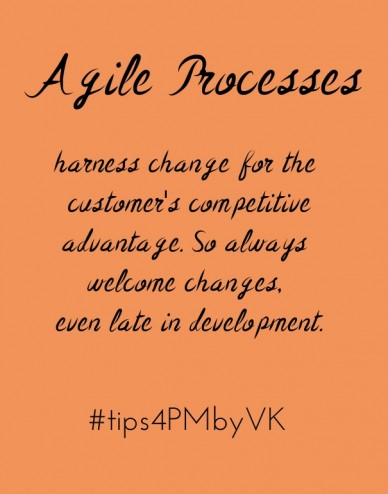 Harness change for the customer's competitiveadvantage. so always welcome changes, even late in development. agile processes #tips4pmbyvk