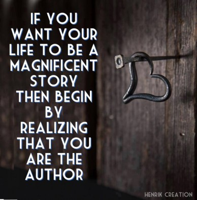 If you want your life to be a magnificent story then begin by realizing that you are the author henrik creation