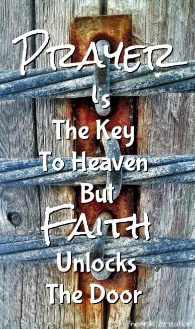 Prayer is the key to heaven but faith unlocks the door henrik creation