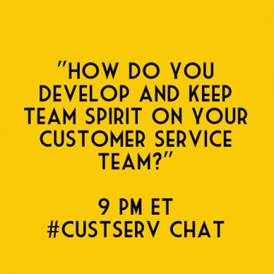 """how do you develop and keep team spirit on your customer service team?"" 9 pm et #custserv chat"