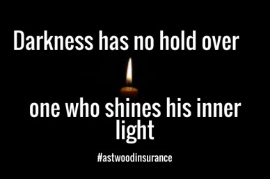 Darkness has no hold over one who shines his inner light #astwoodinsurance