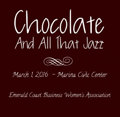 Chocolate and all that jazz march 1, 2016 - marina civic centeremerald coast business women's association