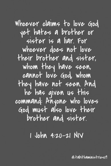 Whoever claims to love god yet hates a brother or sister is a liar. for whoever does not love their brother and sister, whom they have seen, cannot love god, whom they have no