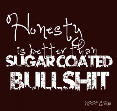 Honesty is better than sugar coated bullshit nooner85