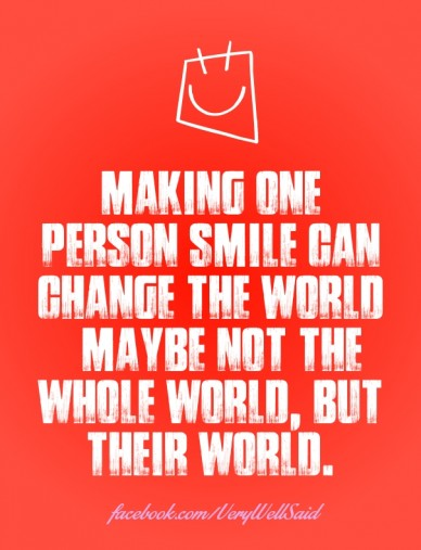 Making one person smile can change the world – maybe not the whole world, but their world. facebook.com/verywellsaid