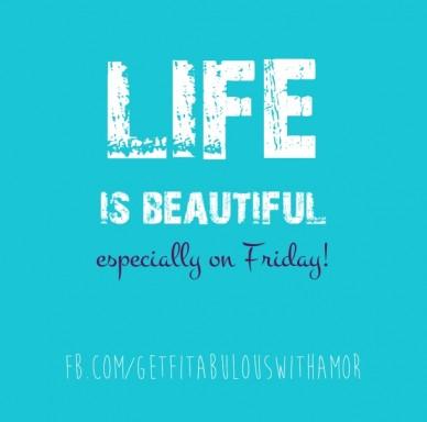 Life is beautifulespecially on friday! fb.com/getfitabulouswithamor